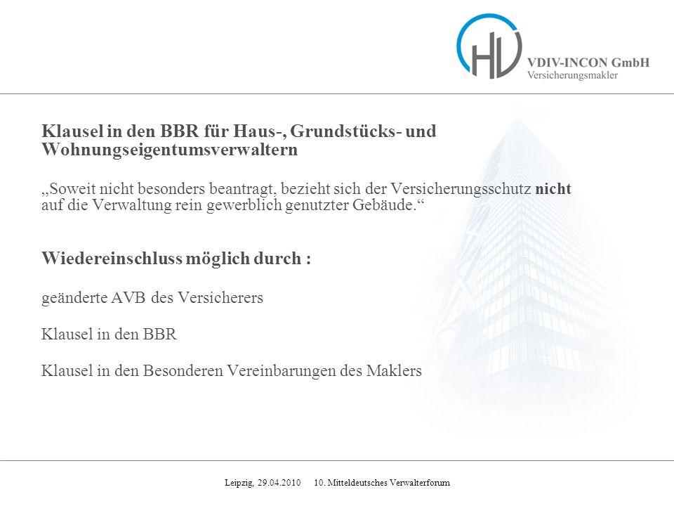 Leipzig, 29.04.2010 10. Mitteldeutsches Verwalterforum Klausel in den BBR für Haus-, Grundstücks- und Wohnungseigentumsverwaltern Soweit nicht besonde
