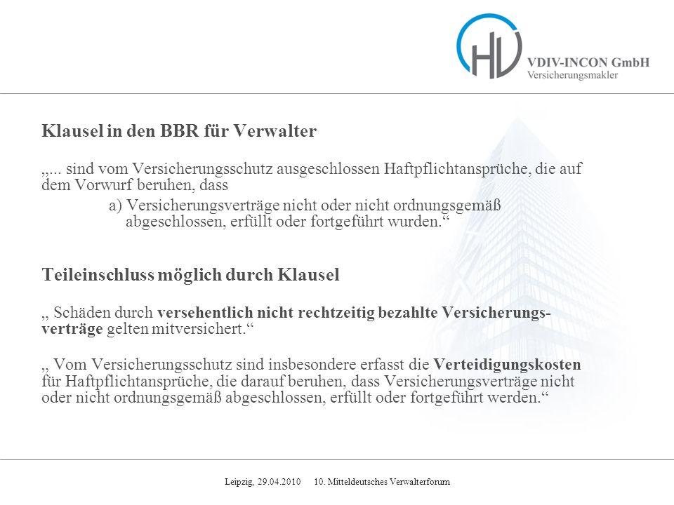 Leipzig, 29.04.2010 10. Mitteldeutsches Verwalterforum Klausel in den BBR für Verwalter... sind vom Versicherungsschutz ausgeschlossen Haftpflichtansp