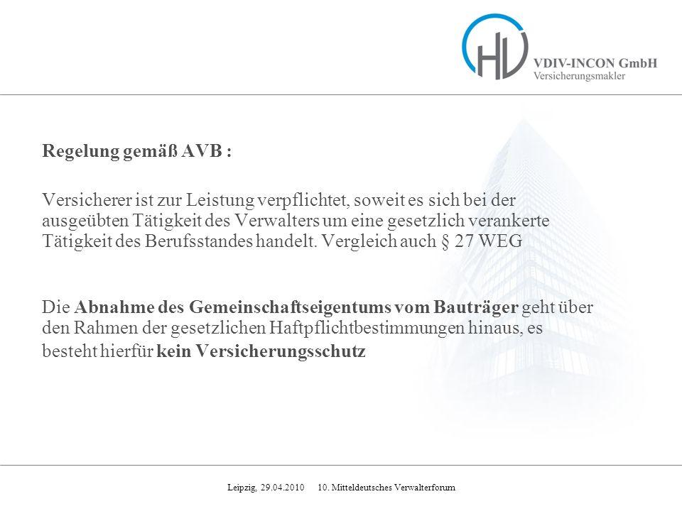 Leipzig, 29.04.2010 10. Mitteldeutsches Verwalterforum Regelung gemäß AVB : Versicherer ist zur Leistung verpflichtet, soweit es sich bei der ausgeübt