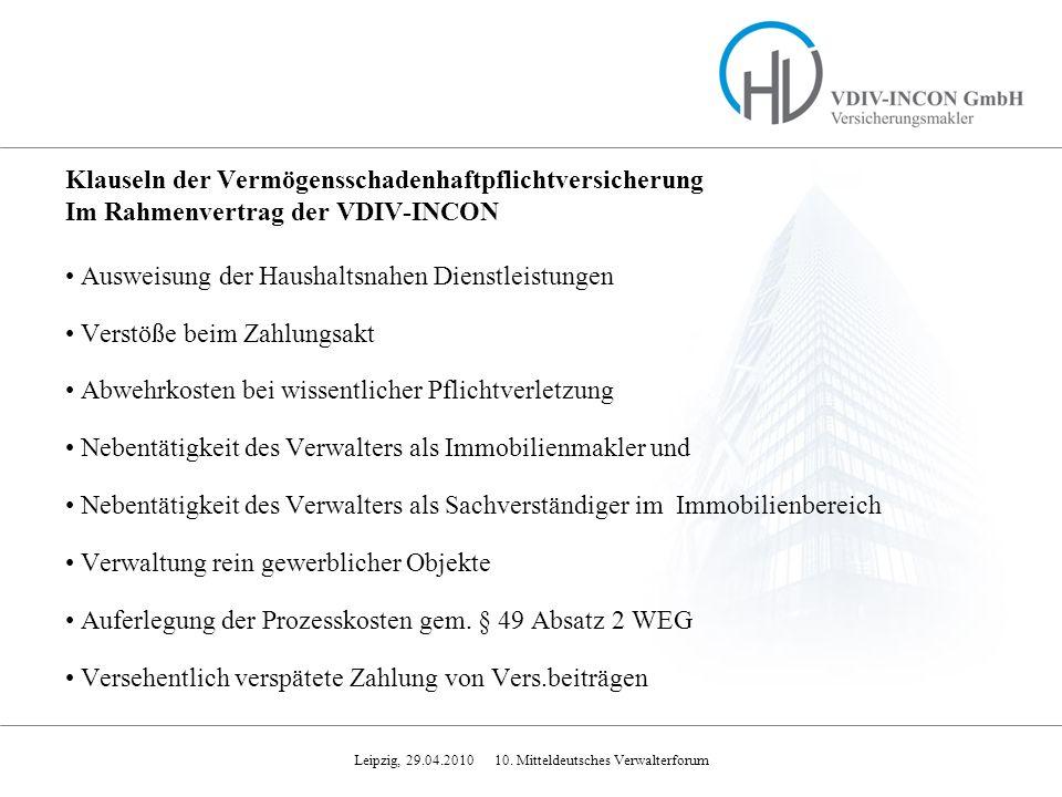 Leipzig, 29.04.2010 10. Mitteldeutsches Verwalterforum Klauseln der Vermögensschadenhaftpflichtversicherung Im Rahmenvertrag der VDIV-INCON Ausweisung
