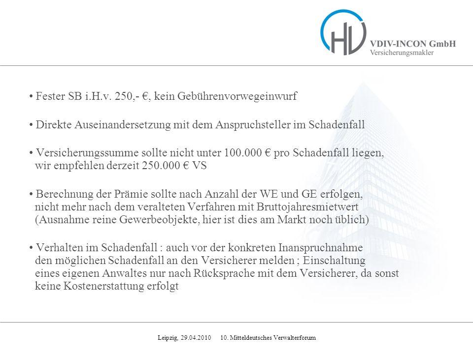 Leipzig, 29.04.2010 10. Mitteldeutsches Verwalterforum Fester SB i.H.v. 250,-, kein Gebührenvorwegeinwurf Direkte Auseinandersetzung mit dem Anspruchs