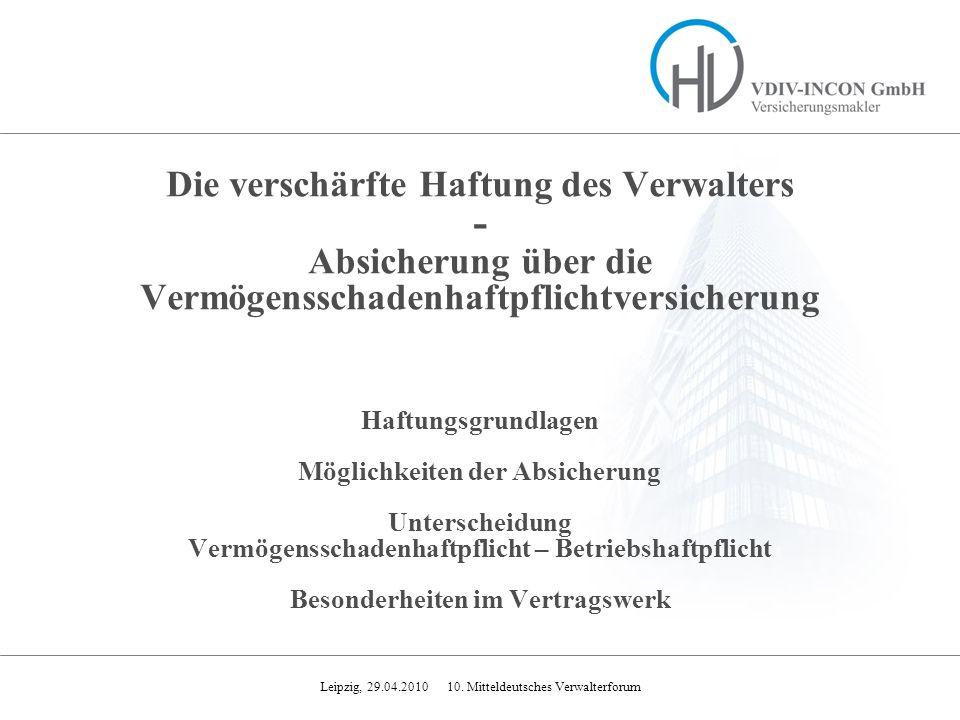 Leipzig, 29.04.2010 10. Mitteldeutsches Verwalterforum Die verschärfte Haftung des Verwalters - Absicherung über die Vermögensschadenhaftpflichtversic