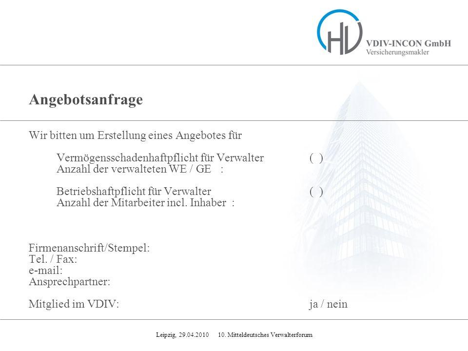 Leipzig, 29.04.2010 10. Mitteldeutsches Verwalterforum Angebotsanfrage Wir bitten um Erstellung eines Angebotes für Vermögensschadenhaftpflicht für Ve