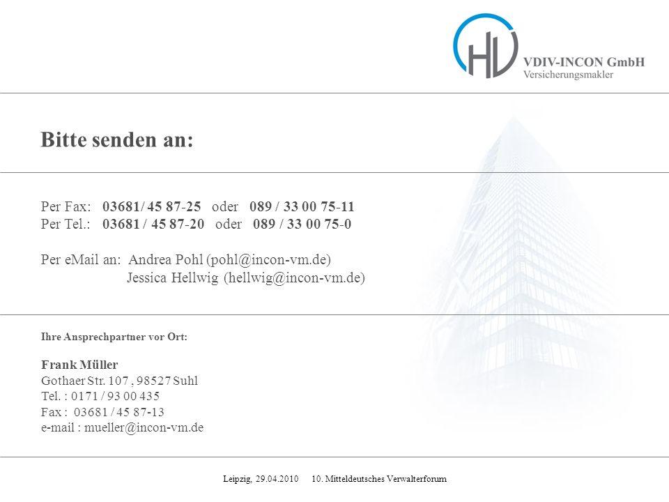Leipzig, 29.04.2010 10. Mitteldeutsches Verwalterforum Bitte senden an: Ihre Ansprechpartner vor Ort: Frank Müller Gothaer Str. 107, 98527 Suhl Tel. :