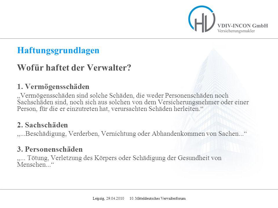 Leipzig, 29.04.2010 10. Mitteldeutsches Verwalterforum Wofür haftet der Verwalter? 1. Vermögensschäden Vermögensschäden sind solche Schäden, die weder