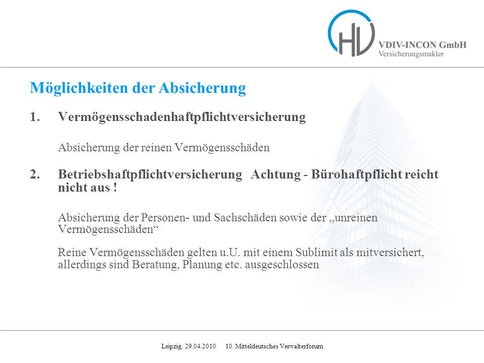 Leipzig, 29.04.2010 10. Mitteldeutsches Verwalterforum 1.Vermögensschadenhaftpflichtversicherung Absicherung der reinen Vermögensschäden 2.Betriebshaf