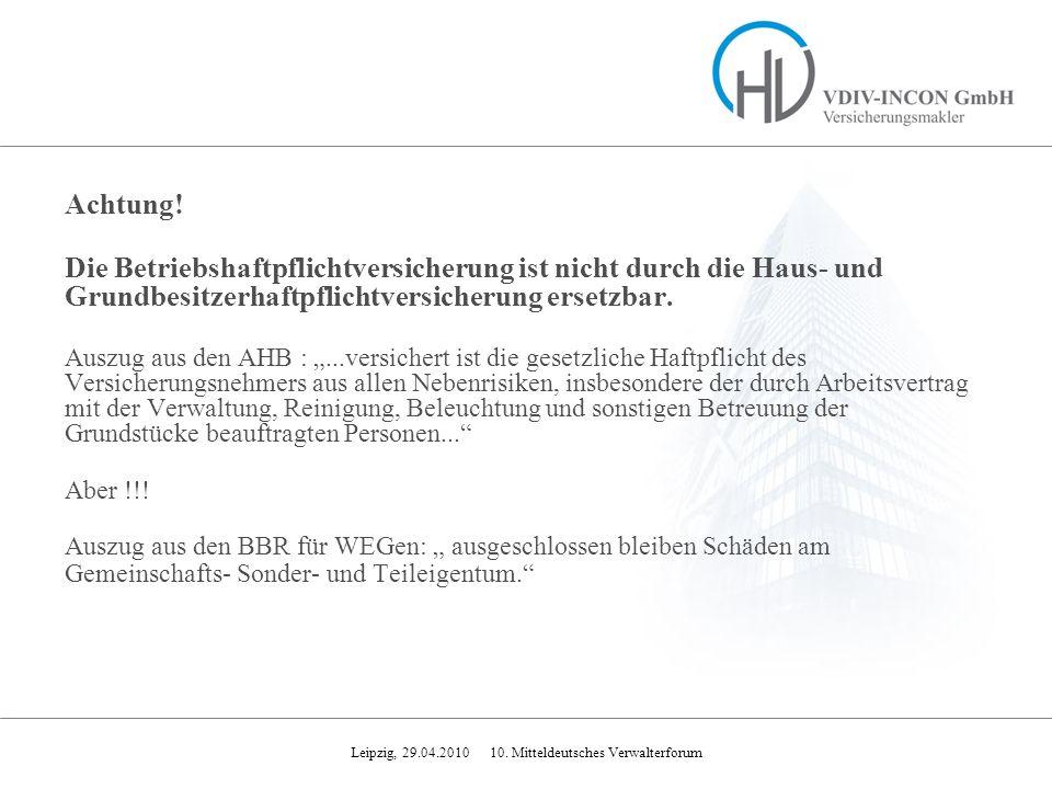 Leipzig, 29.04.2010 10. Mitteldeutsches Verwalterforum Achtung! Die Betriebshaftpflichtversicherung ist nicht durch die Haus- und Grundbesitzerhaftpfl