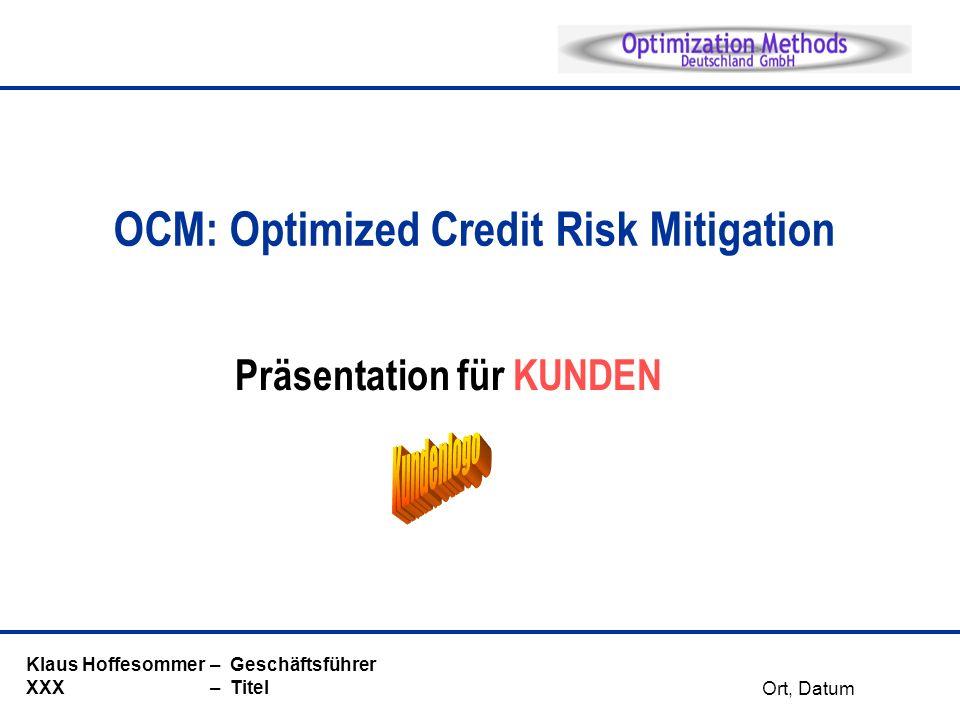 Präsentation für KUNDEN Klaus Hoffesommer – Geschäftsführer XXX – Titel OCM: Optimized Credit Risk Mitigation Ort, Datum