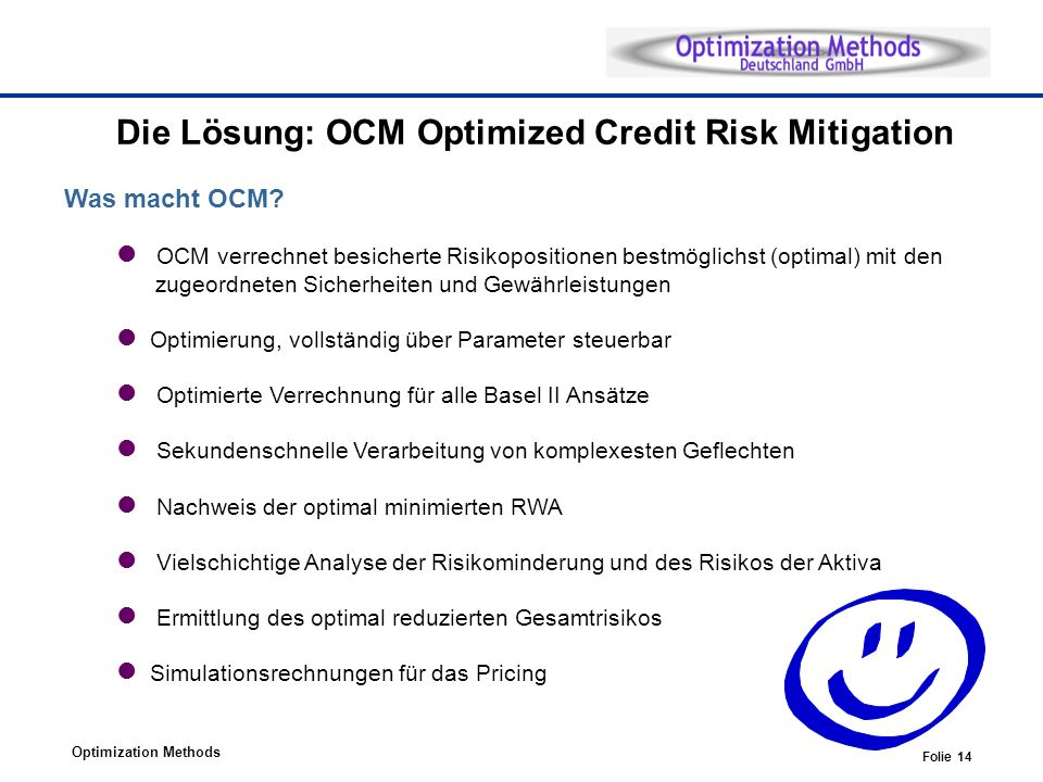 Optimization Methods Folie 14 Die Lösung: OCM Optimized Credit Risk Mitigation Was macht OCM? OCM verrechnet besicherte Risikopositionen bestmöglichst