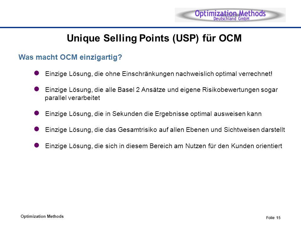 Optimization Methods Folie 15 Unique Selling Points (USP) für OCM Was macht OCM einzigartig? Einzige Lösung, die ohne Einschränkungen nachweislich opt