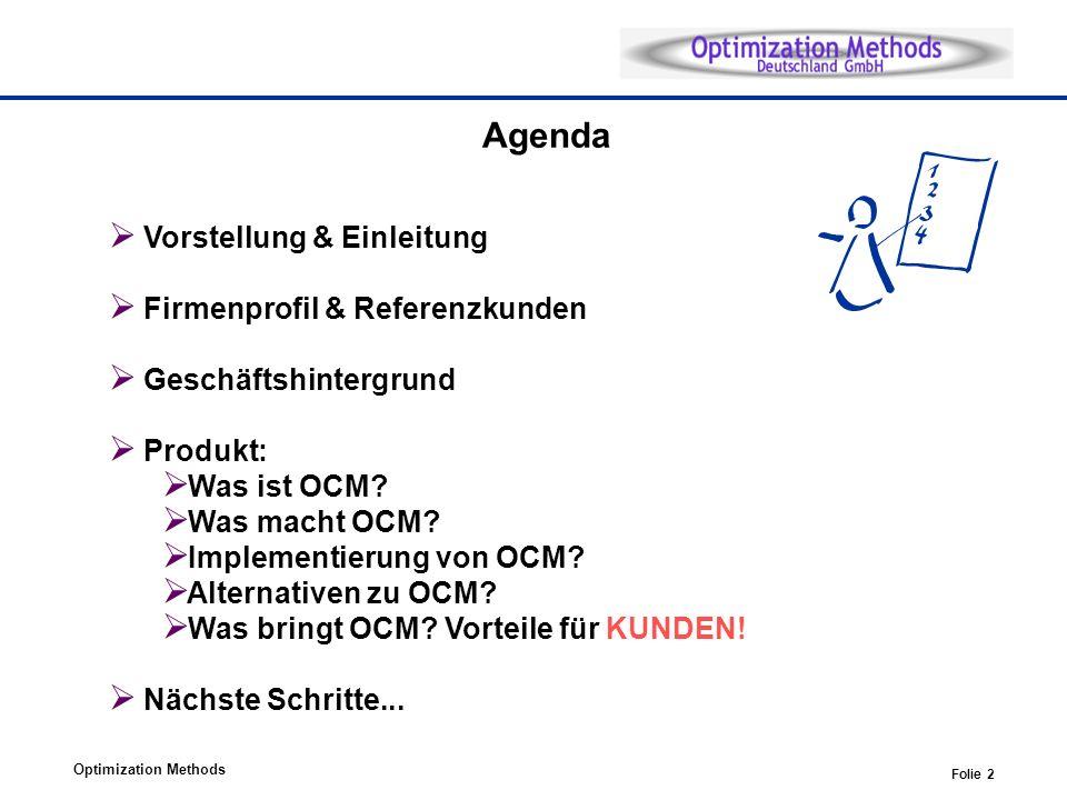 Optimization Methods Folie 2 Agenda Vorstellung & Einleitung Firmenprofil & Referenzkunden Geschäftshintergrund Produkt: Was ist OCM.