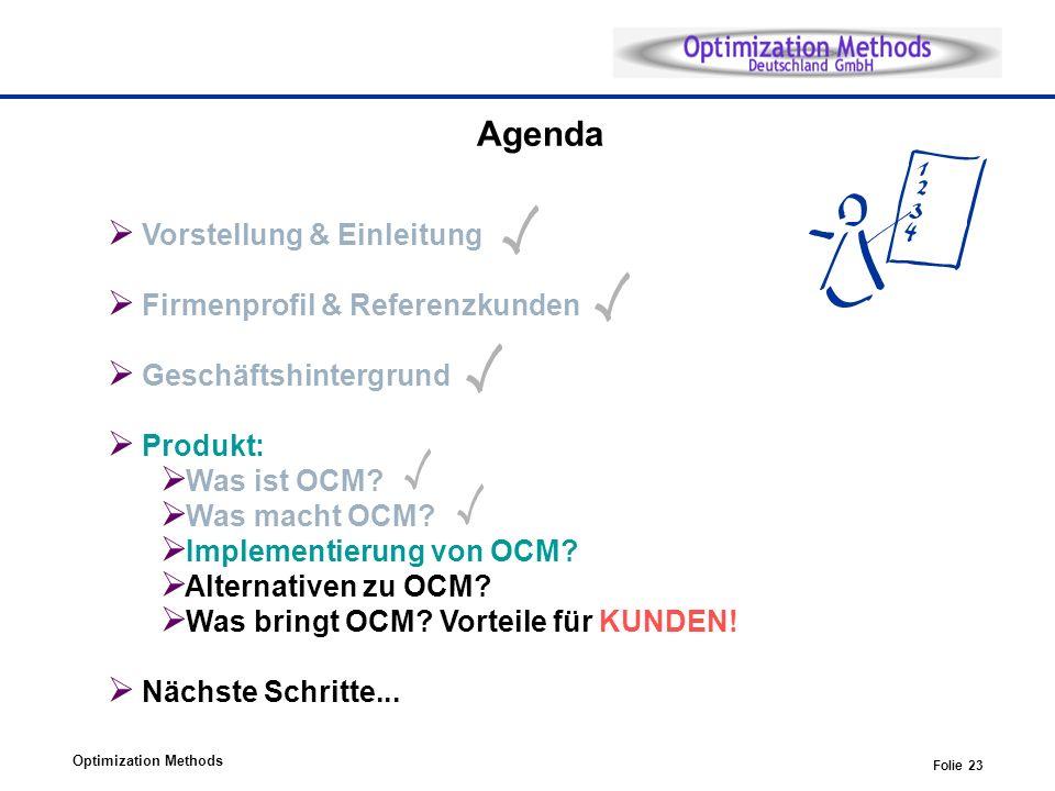 Optimization Methods Folie 23 Agenda Vorstellung & Einleitung Firmenprofil & Referenzkunden Geschäftshintergrund Produkt: Was ist OCM? Was macht OCM?