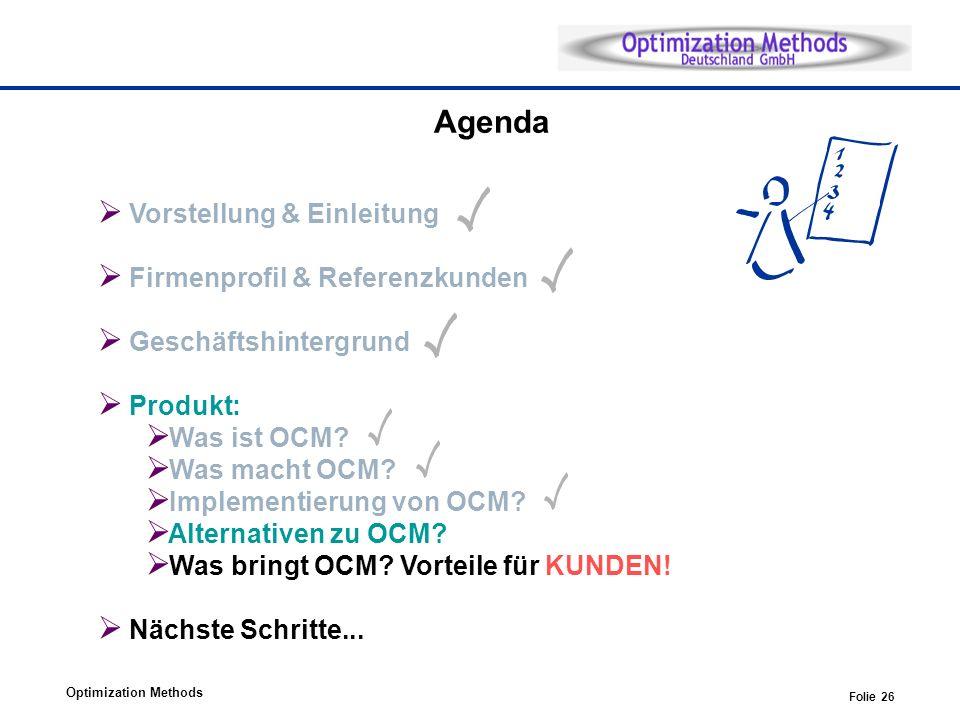 Optimization Methods Folie 26 Agenda Vorstellung & Einleitung Firmenprofil & Referenzkunden Geschäftshintergrund Produkt: Was ist OCM? Was macht OCM?