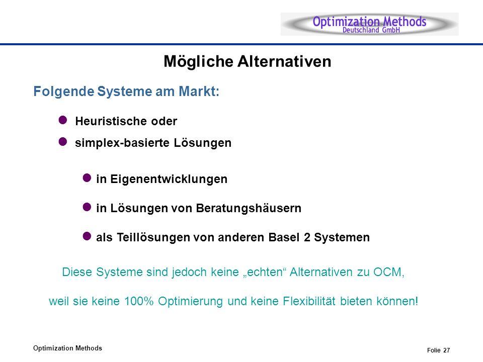 Optimization Methods Folie 27 Mögliche Alternativen Folgende Systeme am Markt: Heuristische oder simplex-basierte Lösungen in Eigenentwicklungen in Lö