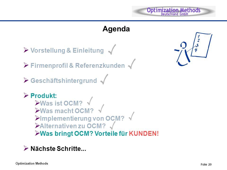 Optimization Methods Folie 29 Agenda Vorstellung & Einleitung Firmenprofil & Referenzkunden Geschäftshintergrund Produkt: Was ist OCM? Was macht OCM?