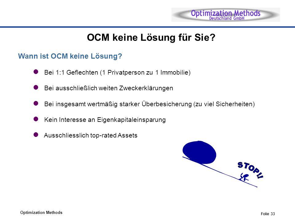 Optimization Methods Folie 33 OCM keine Lösung für Sie? Wann ist OCM keine Lösung? Bei 1:1 Geflechten (1 Privatperson zu 1 Immobilie) Bei ausschließli