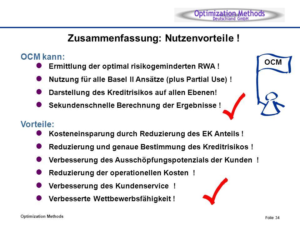 Optimization Methods Folie 34 Zusammenfassung: Nutzenvorteile ! Vorteile: Kosteneinsparung durch Reduzierung des EK Anteils ! Reduzierung und genaue B