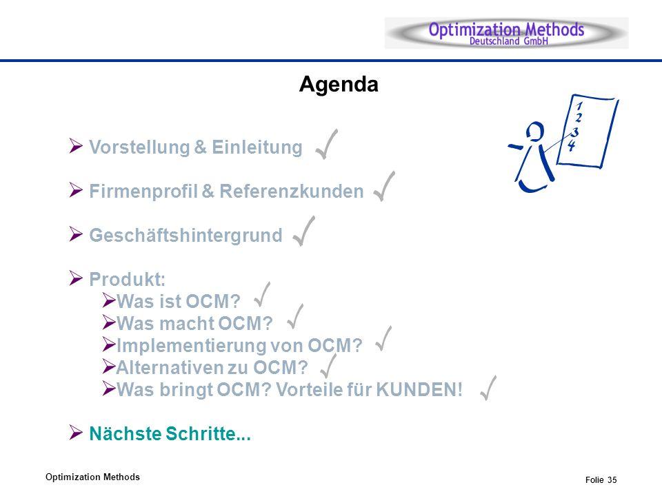 Optimization Methods Folie 35 Agenda Vorstellung & Einleitung Firmenprofil & Referenzkunden Geschäftshintergrund Produkt: Was ist OCM.