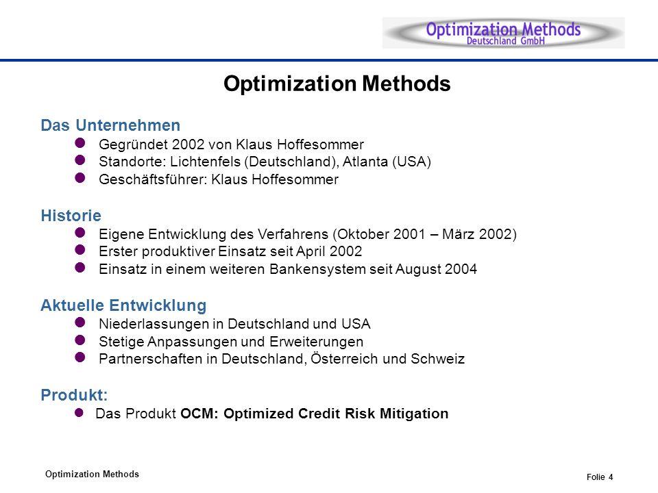 Optimization Methods Folie 4 Optimization Methods Das Unternehmen Gegründet 2002 von Klaus Hoffesommer Standorte: Lichtenfels (Deutschland), Atlanta (