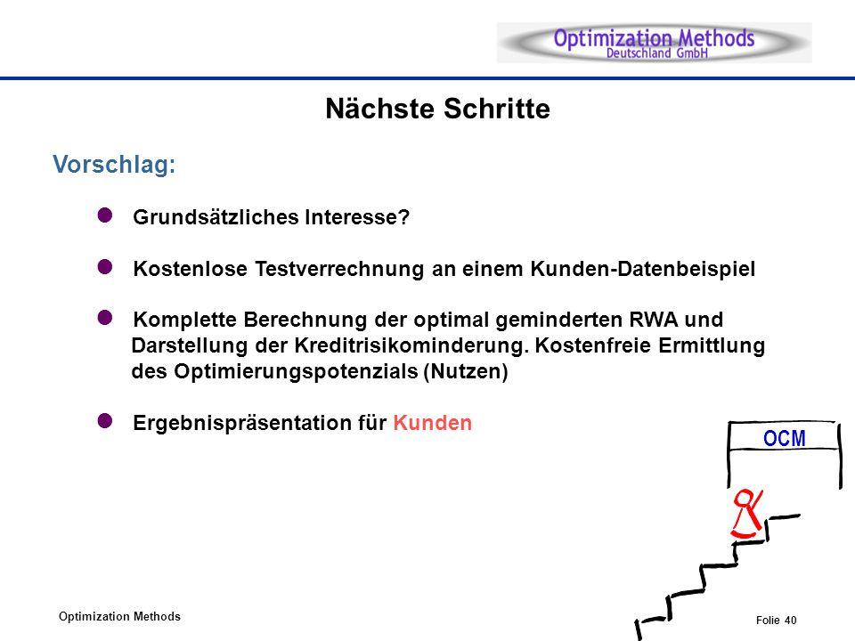 Optimization Methods Folie 40 Nächste Schritte Vorschlag: Grundsätzliches Interesse? Kostenlose Testverrechnung an einem Kunden-Datenbeispiel Komplett