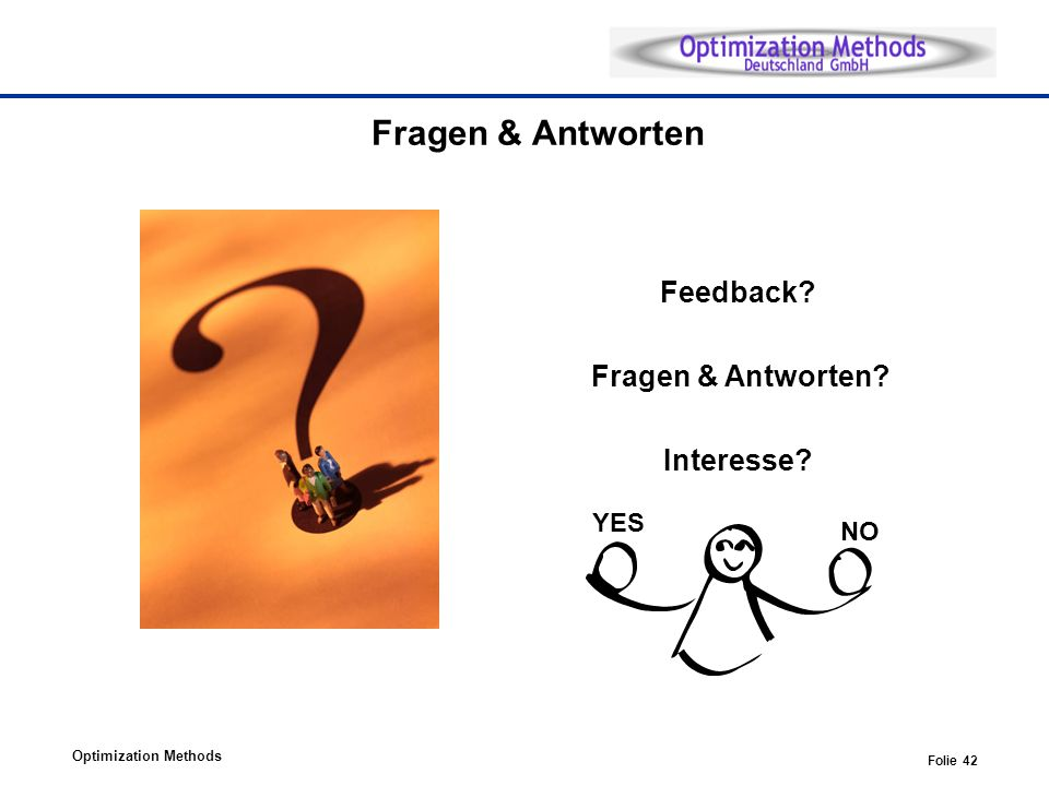 Optimization Methods Folie 42 Fragen & Antworten Feedback? Fragen & Antworten? Interesse? YES NO