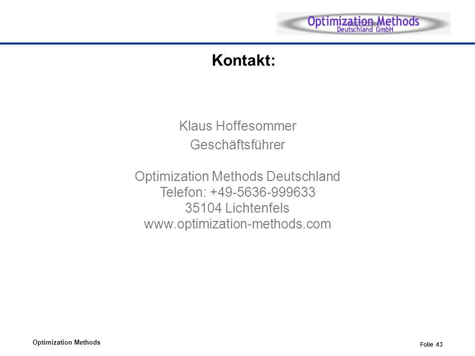 Optimization Methods Folie 43 Kontakt: Klaus Hoffesommer Geschäftsführer Optimization Methods Deutschland Telefon: +49-5636-999633 35104 Lichtenfels w