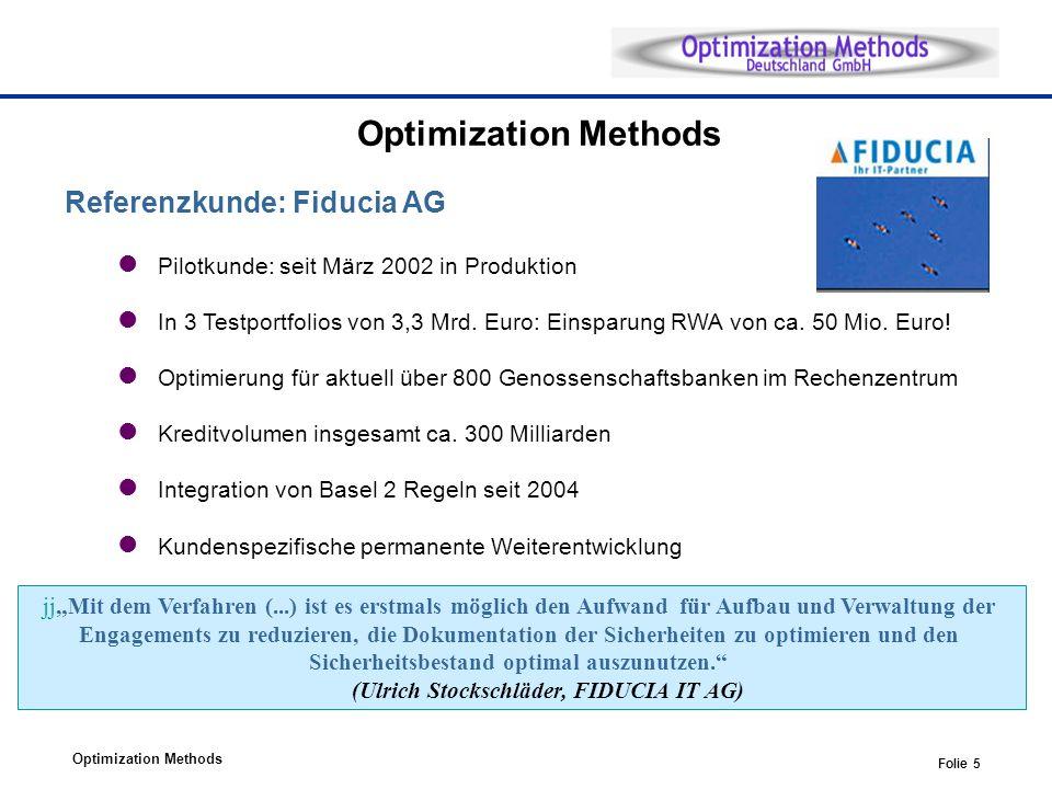 Optimization Methods Folie 5 Optimization Methods Referenzkunde: Fiducia AG Pilotkunde: seit März 2002 in Produktion In 3 Testportfolios von 3,3 Mrd.
