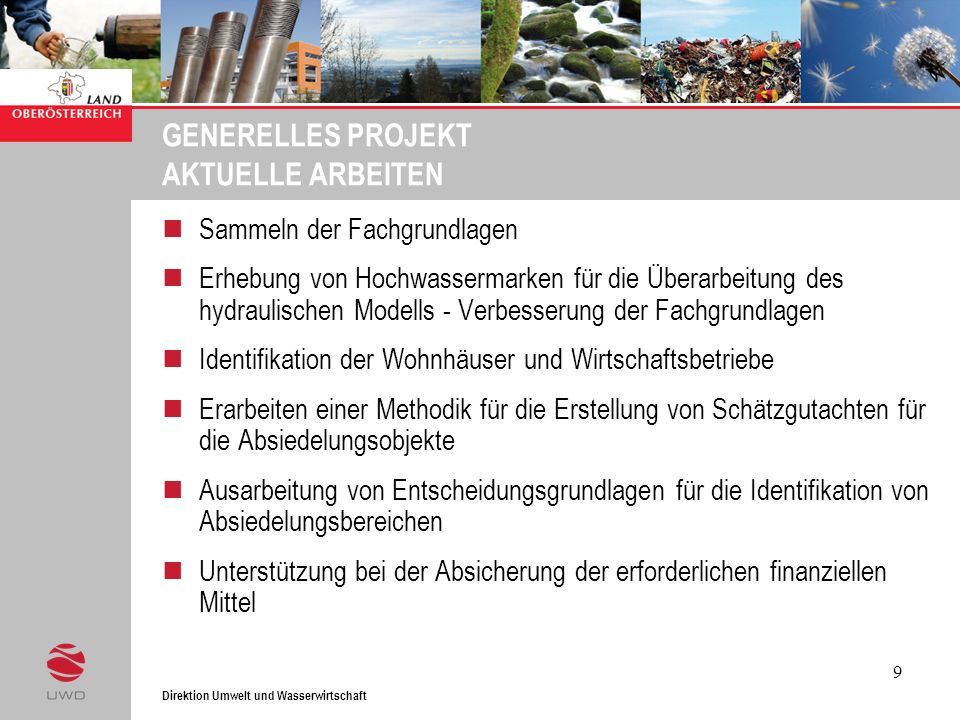 Direktion Umwelt und Wasserwirtschaft 9 GENERELLES PROJEKT AKTUELLE ARBEITEN Sammeln der Fachgrundlagen Erhebung von Hochwassermarken für die Überarbe