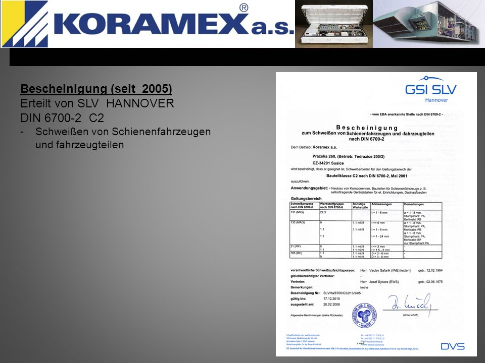Bescheinigung (seit 2008) Erteilt von SVV PRAHA Qualitätsnorm-Zertifikat nach ČSN EN ISO 9001:2001 und Schweißen-Zertifikat ČSN EN ISO 3834-2:2006 (und Anlage)
