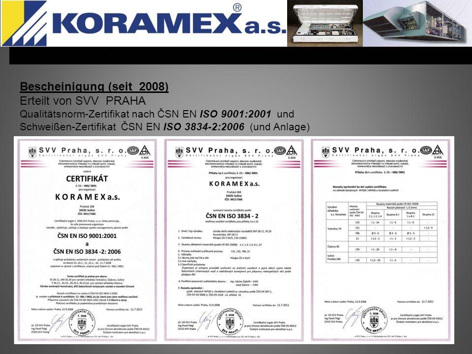 Bescheinigung (seit 2008) Erteilt von SVV PRAHA Qualitätsnorm-Zertifikat nach ČSN EN ISO 9001:2001 und Schweißen-Zertifikat ČSN EN ISO 3834-2:2006 (un
