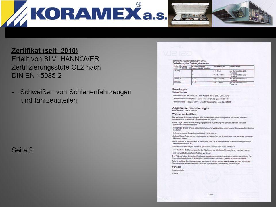 Zertifikat (seit 2010) Erteilt von SLV HANNOVER Zertifizierungsstufe CL2 nach DIN EN 15085-2 -Schweißen von Schienenfahrzeugen und fahrzeugteilen Seit