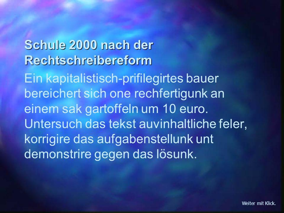 Schule 2005 (nach der Bildungs- und Rechtschreibereform) Ein agrargenetiker fergauft ein sagg gartoffeln fur .