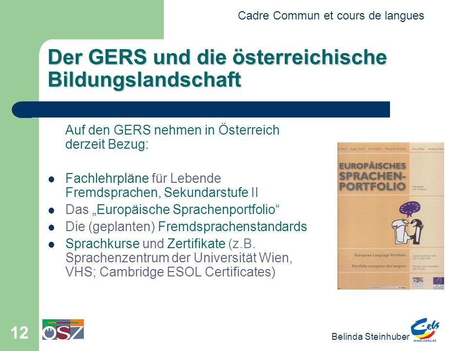 Cadre Commun et cours de langues Belinda Steinhuber 12 Der GERS und die österreichische Bildungslandschaft Auf den GERS nehmen in Österreich derzeit B