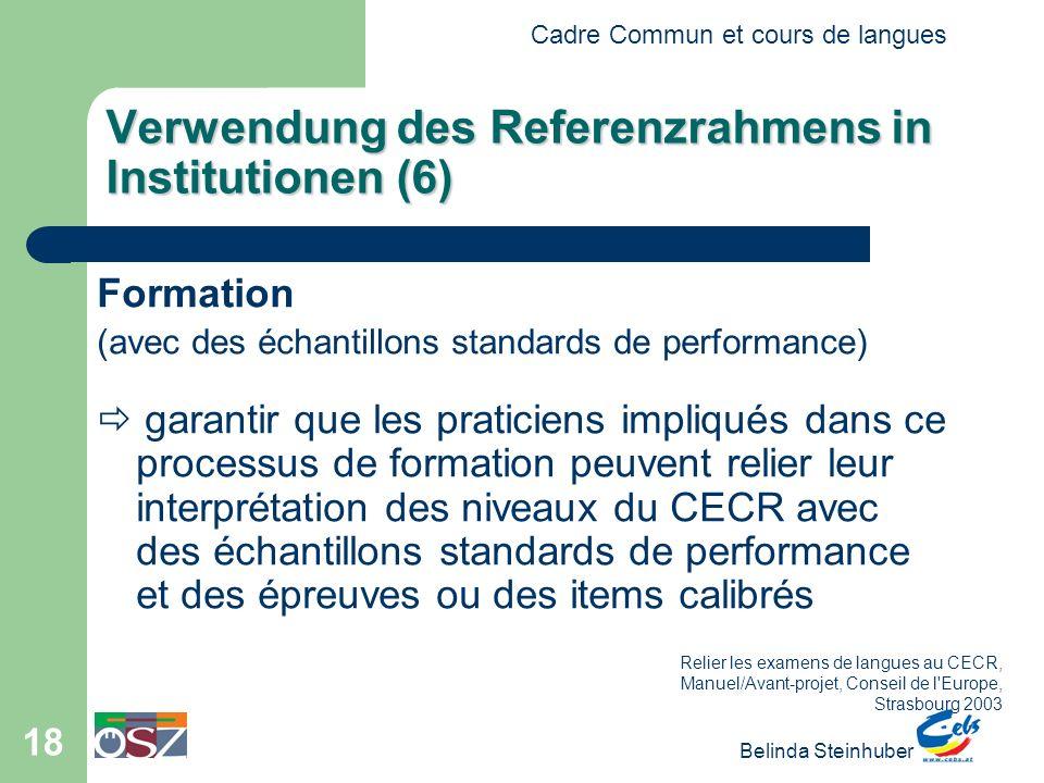 Cadre Commun et cours de langues Belinda Steinhuber 18 Verwendung des Referenzrahmens in Institutionen (6) Formation (avec des échantillons standards