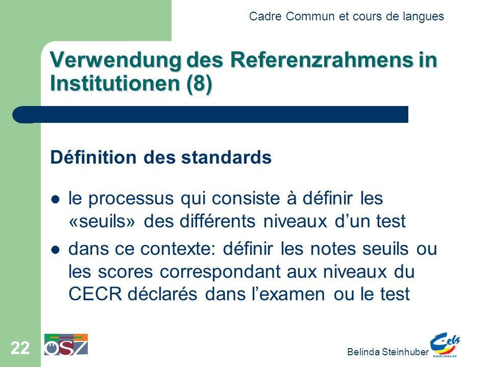 Cadre Commun et cours de langues Belinda Steinhuber 22 Verwendung des Referenzrahmens in Institutionen (8) Définition des standards le processus qui c