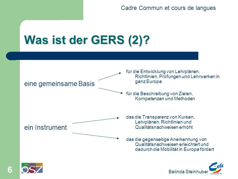 Cadre Commun et cours de langues Belinda Steinhuber 6 Was ist der GERS (2)? eine gemeinsame Basis ein Instrument für die Entwicklung von Lehrplänen, R