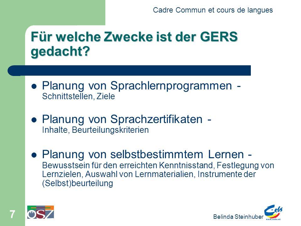 Cadre Commun et cours de langues Belinda Steinhuber 7 Für welche Zwecke ist der GERS gedacht? Planung von Sprachlernprogrammen - Schnittstellen, Ziele