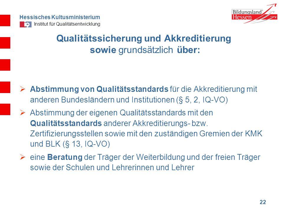Hessisches Kultusministerium Institut für Qualitätsentwicklung 22 Qualitätssicherung und Akkreditierung sowie grundsätzlich über: Abstimmung von Quali