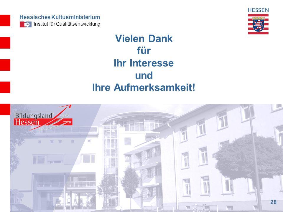 Hessisches Kultusministerium Institut für Qualitätsentwicklung Vielen Dank für Ihr Interesse und Ihre Aufmerksamkeit! 28