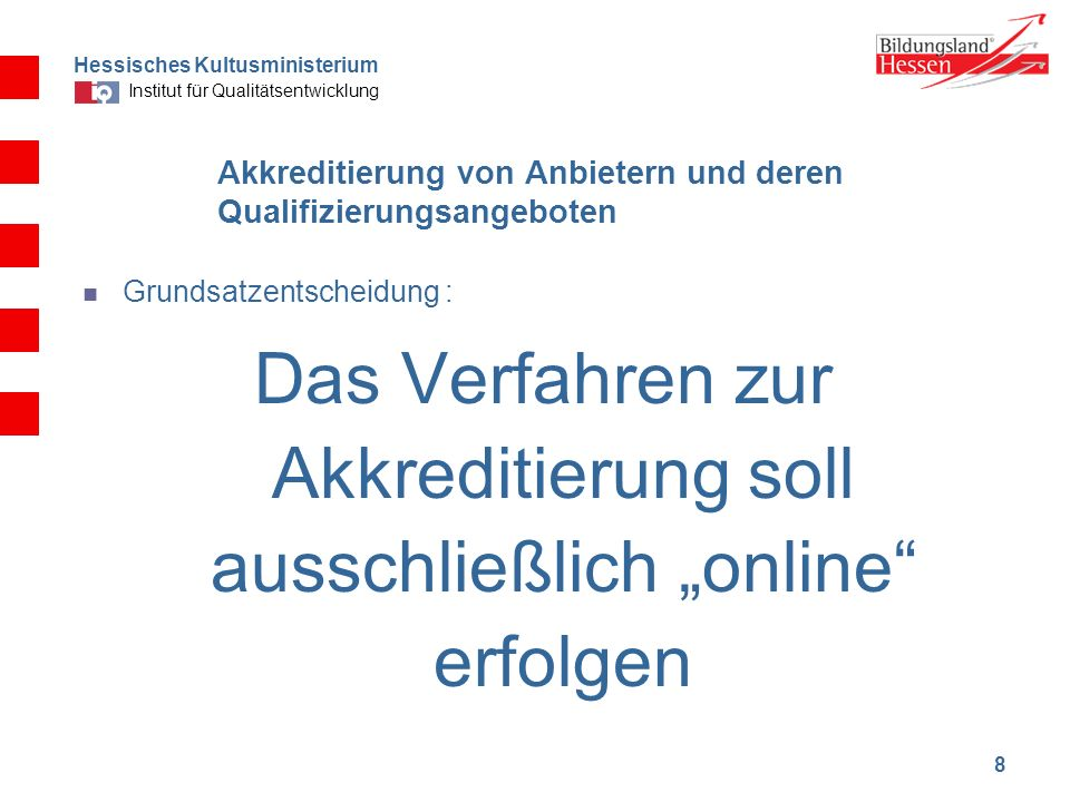 Hessisches Kultusministerium Institut für Qualitätsentwicklung 9 Akkreditierung von Trägern und Qualifizierungsangeboten Freie Träger (z.