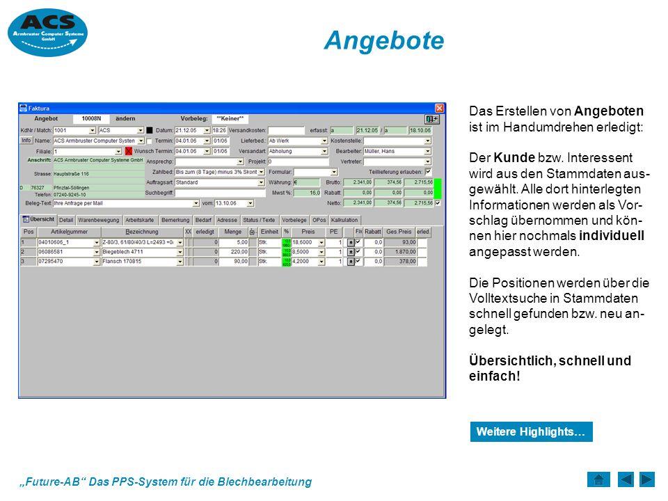 Future-AB Das PPS-System für die Blechbearbeitung Angebote Das Erstellen von Angeboten ist im Handumdrehen erledigt: Der Kunde bzw.