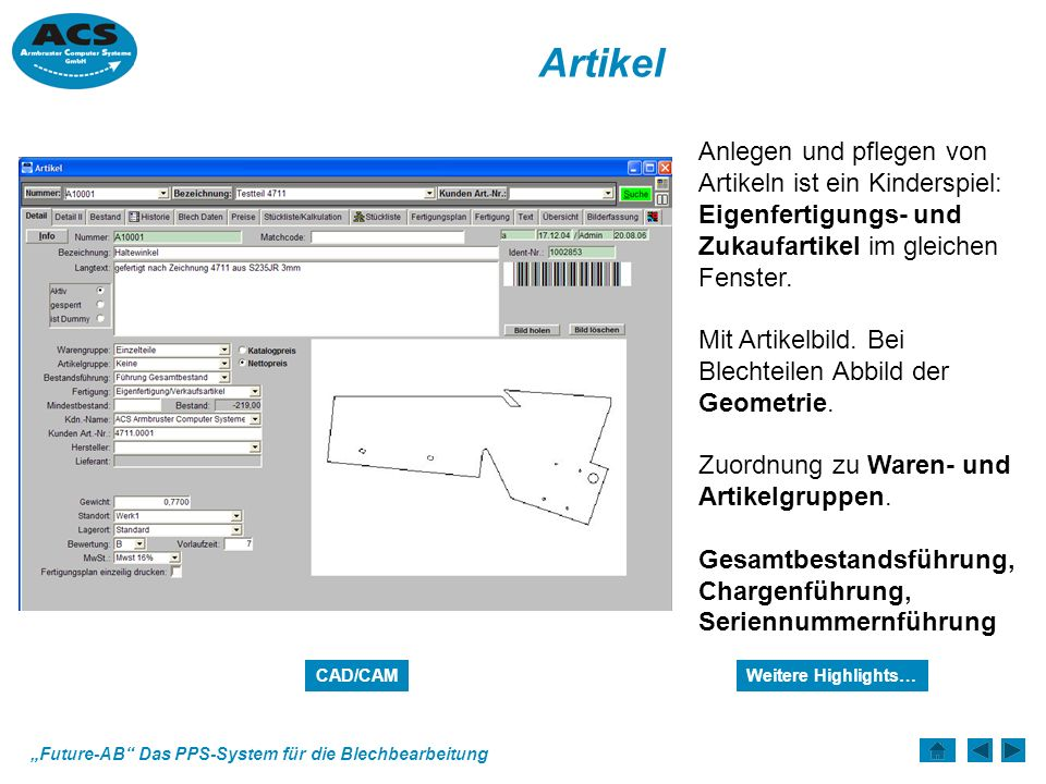 Future-AB Das PPS-System für die Blechbearbeitung Artikel Anlegen und pflegen von Artikeln ist ein Kinderspiel: Eigenfertigungs- und Zukaufartikel im gleichen Fenster.