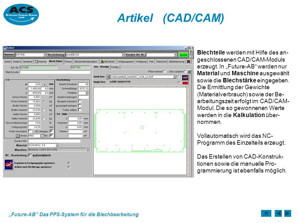 Future-AB Das PPS-System für die Blechbearbeitung Artikel (CAD/CAM) Blechteile werden mit Hilfe des an- geschlossenen CAD/CAM-Moduls erzeugt.