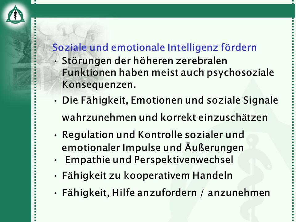 Soziale und emotionale Intelligenz fördern Störungen der höheren zerebralen Funktionen haben meist auch psychosoziale Konsequenzen. Die Fähigkeit, Emo