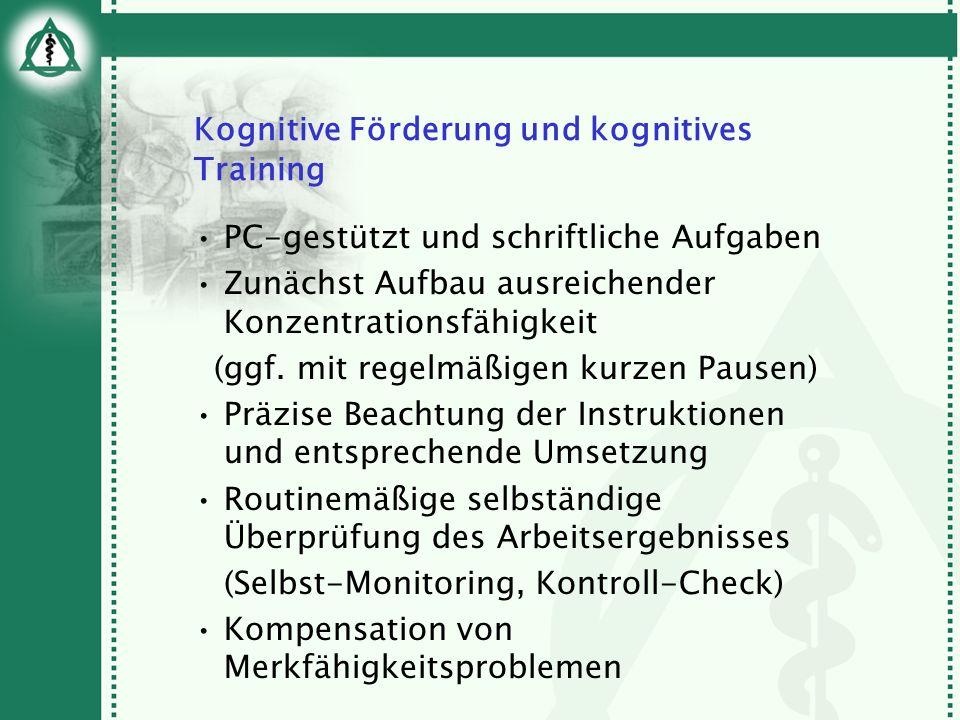 Kognitive Förderung und kognitives Training PC-gestützt und schriftliche Aufgaben Zunächst Aufbau ausreichender Konzentrationsfähigkeit (ggf. mit rege