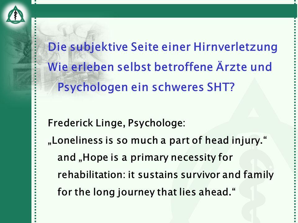 Die subjektive Seite einer Hirnverletzung Wie erleben selbst betroffene Ärzte und Psychologen ein schweres SHT? Frederick Linge, Psychologe: Lonelines