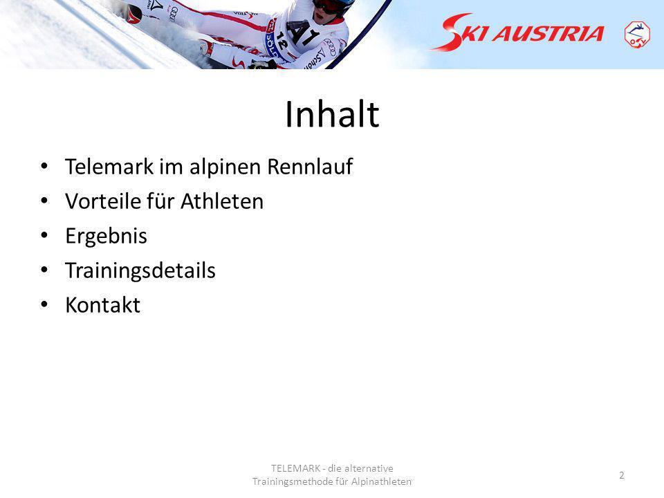 TELEMARK - die alternative Trainingsmethode für Alpinathleten 2 Inhalt Telemark im alpinen Rennlauf Vorteile für Athleten Ergebnis Trainingsdetails Kontakt