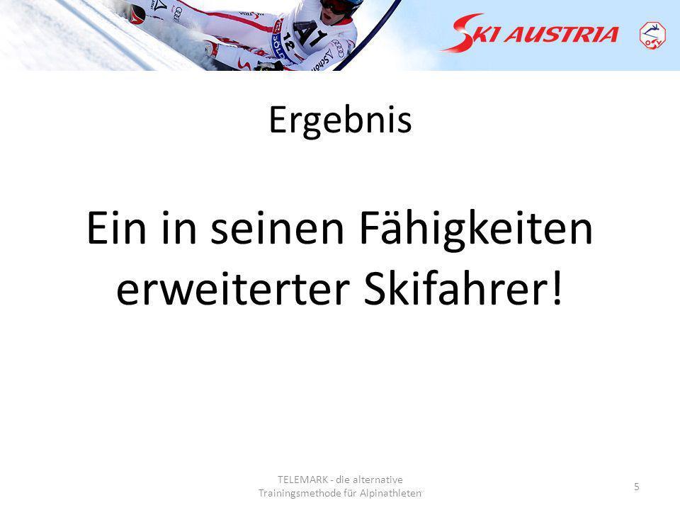 TELEMARK - die alternative Trainingsmethode für Alpinathleten 5 Ergebnis Ein in seinen Fähigkeiten erweiterter Skifahrer!