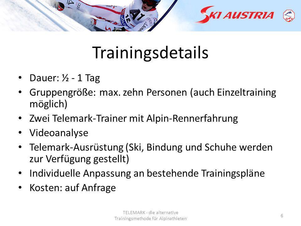 TELEMARK - die alternative Trainingsmethode für Alpinathleten 7 Kontakt Walter Unterberger Referatsleiter TELEMARK Tel: +43 699/1095 4047 Email: walter.unterberger@oesv.at