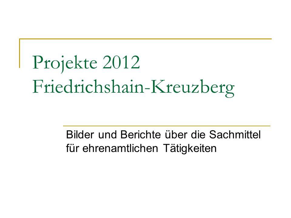 Projekte 2012 Friedrichshain-Kreuzberg Bilder und Berichte über die Sachmittel für ehrenamtlichen Tätigkeiten